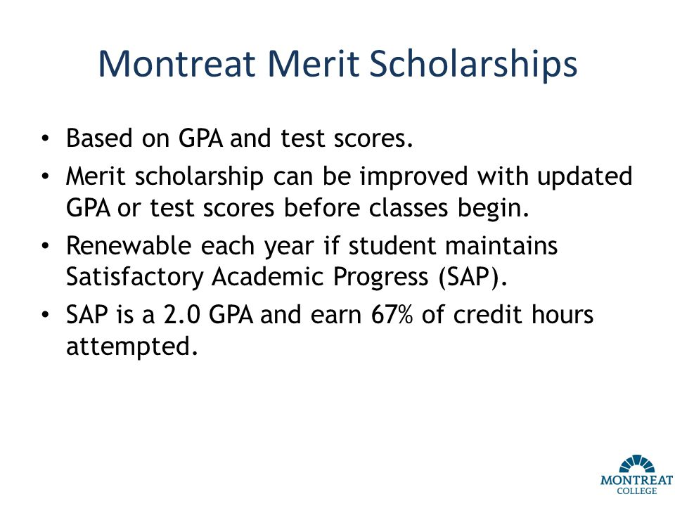 Montreat Merit Scholarships Based on GPA and test scores.