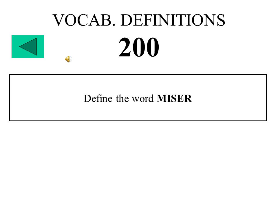 VOCAB. DEFINITIONS 200 Define the word MISER