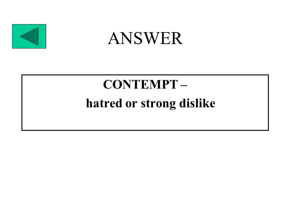 ANSWER CONTEMPT – hatred or strong dislike