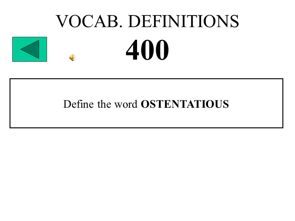 VOCAB. DEFINITIONS 400 Define the word OSTENTATIOUS