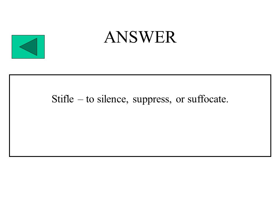 ANSWER Stifle – to silence, suppress, or suffocate.