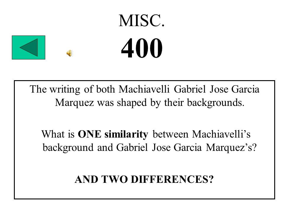 MISC. 400 The writing of both Machiavelli Gabriel Jose Garcia Marquez was shaped by their backgrounds. What is ONE similarity between Machiavelli's ba