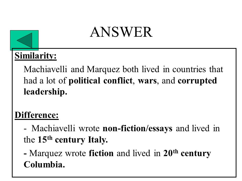 ANSWER Similarity: Machiavelli and Marquez both lived in countries that had a lot of political conflict, wars, and corrupted leadership.