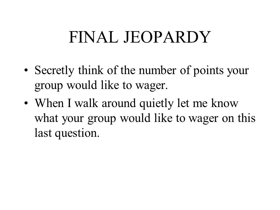 FINAL JEOPARDY Secretly think of the number of points your group would like to wager.