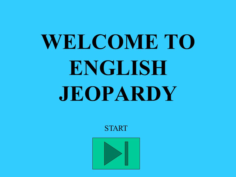 WELCOME TO ENGLISH JEOPARDY START