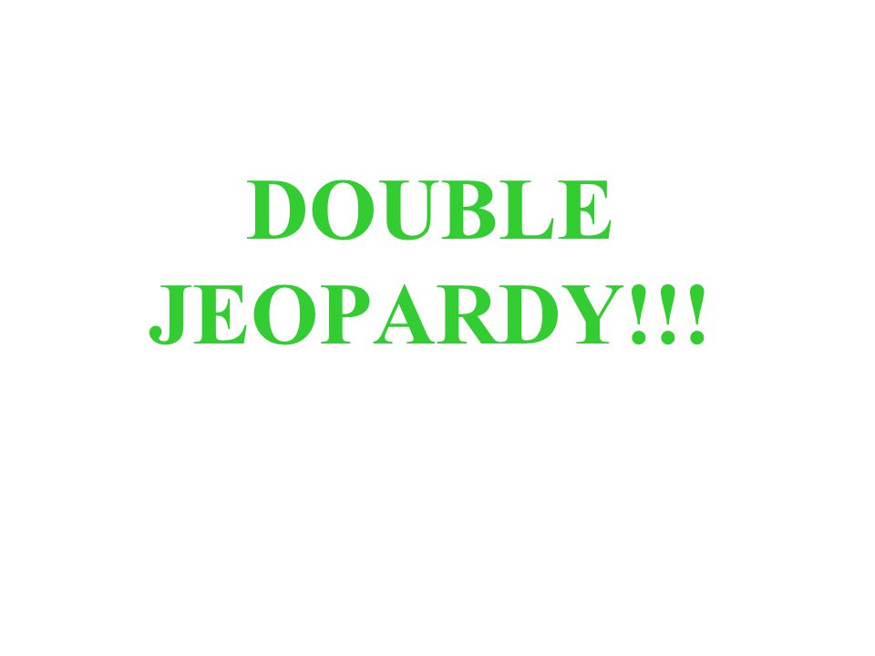 DOUBLE JEOPARDY!!!
