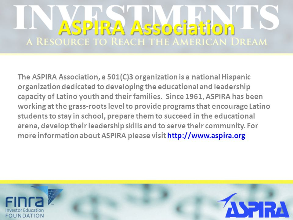 ASPIRA Association The ASPIRA Association, a 501(C)3 organization is a national Hispanic organization dedicated to developing the educational and leadership capacity of Latino youth and their families.