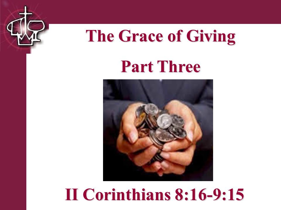 Brentwood Park The Grace of Giving Part Three II Corinthians 8:16-9:15