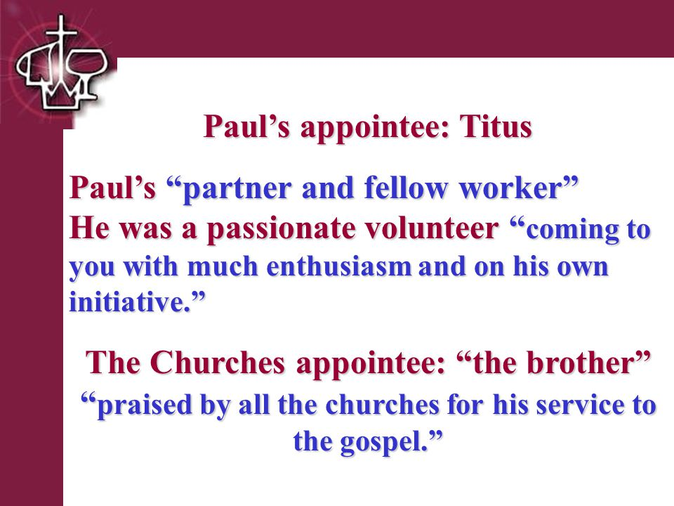 Brentwood Park Paul's appointee: Titus Paul's partner and fellow worker He was a passionate volunteer coming to you with much enthusiasm and on his own initiative. The Churches appointee: the brother praised by all the churches for his service to the gospel.