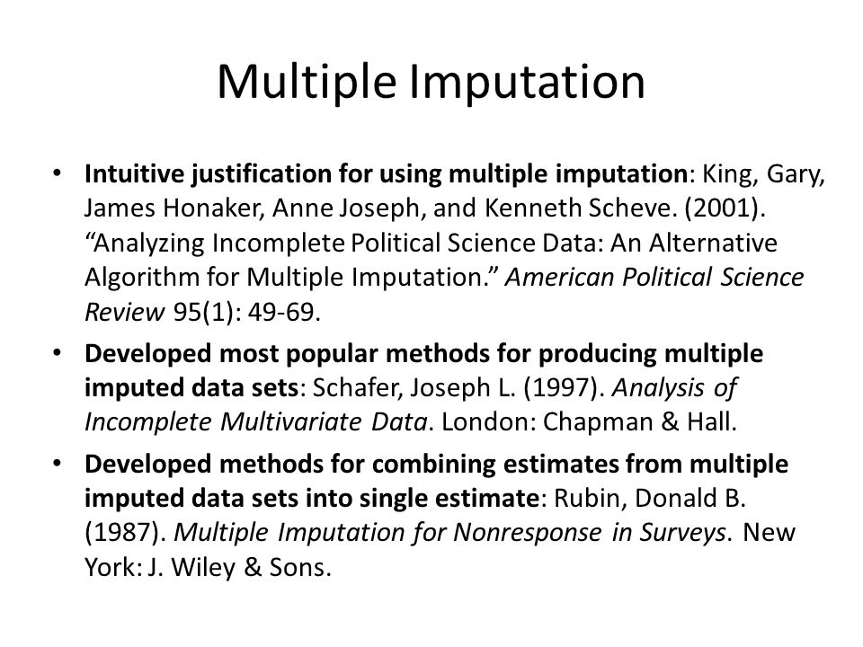 Multiple Imputation Intuitive justification for using multiple imputation: King, Gary, James Honaker, Anne Joseph, and Kenneth Scheve.