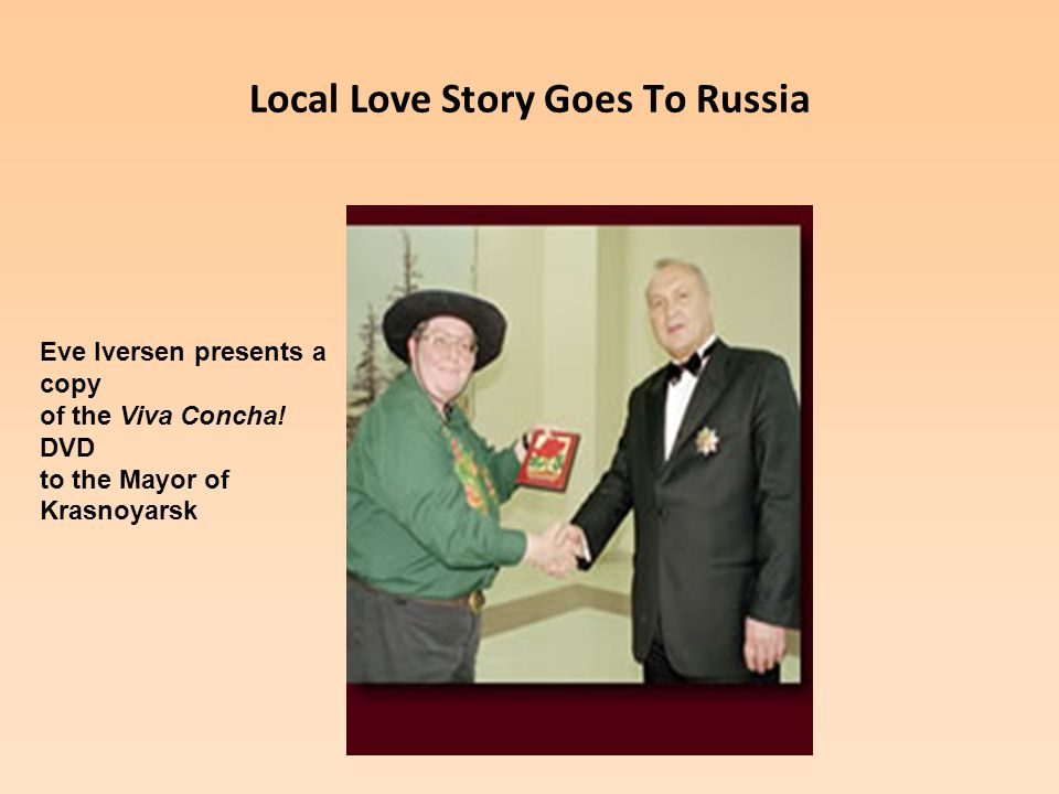 Local Love Story Goes To Russia Eve Iversen presents a copy of the Viva Concha.