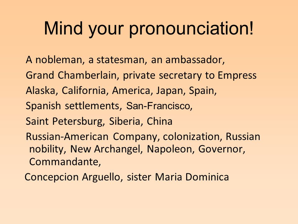 Mind your pronounciation.