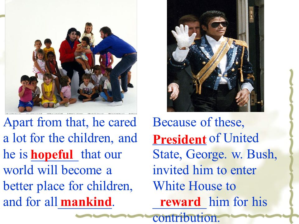 Apart from that, he cared a lot for the children, and he is _______ that our world will become a better place for children, and for all________. Becau