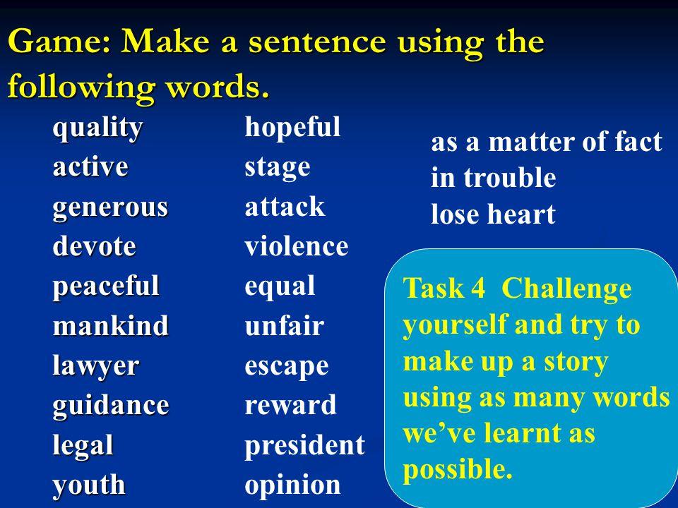 Game: Make a sentence using the following words. qualityactivegenerousdevotepeacefulmankindlawyerguidancelegalyouth hopeful stage attack violence equa
