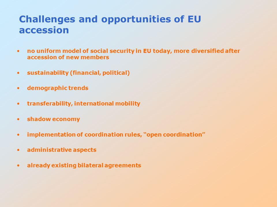 Challenges and opportunities of EU accession no uniform model of social security in EU today, more diversified after accession of new members sustaina