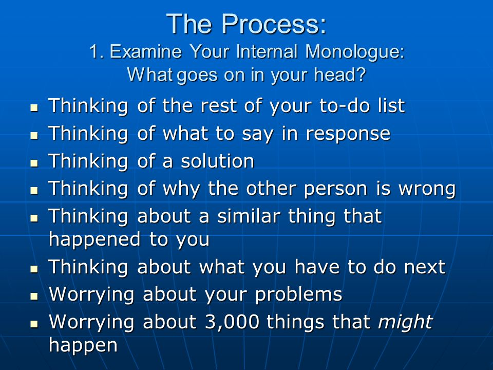 The Process: 1. Examine Your Internal Monologue: What goes on in your head.