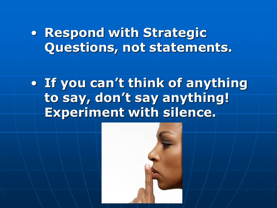 Respond with Strategic Questions, not statements.Respond with Strategic Questions, not statements.