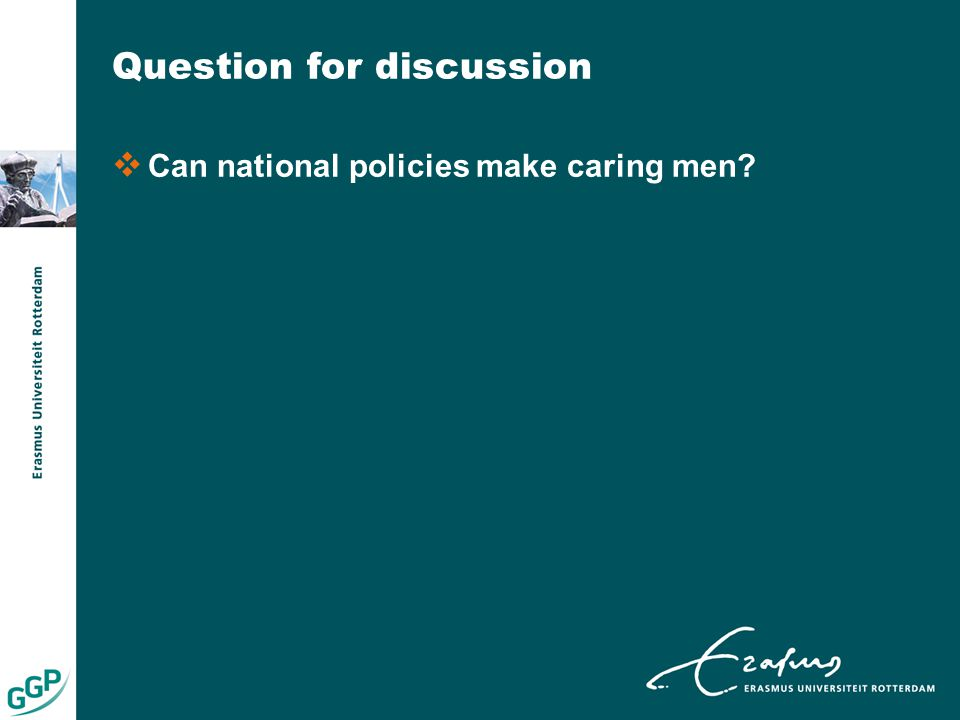 Question for discussion  Can national policies make caring men?