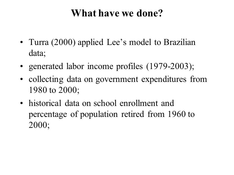 What have we done? Turra (2000) applied Lee's model to Brazilian data; generated labor income profiles (1979-2003); collecting data on government expe