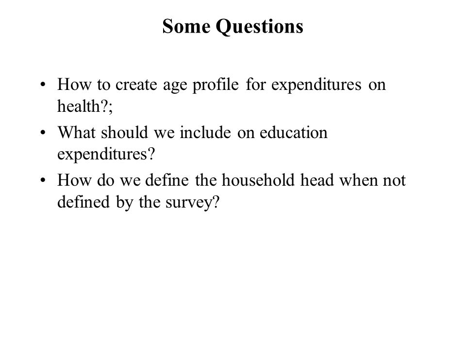 Some Questions How to create age profile for expenditures on health ; What should we include on education expenditures.