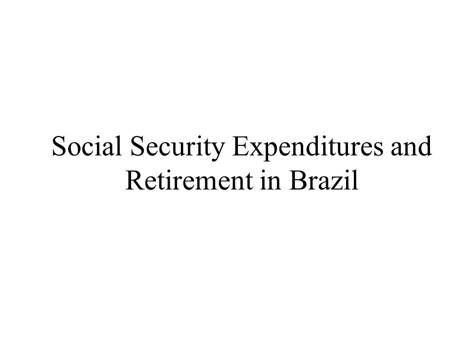 Social Security Expenditures and Retirement in Brazil