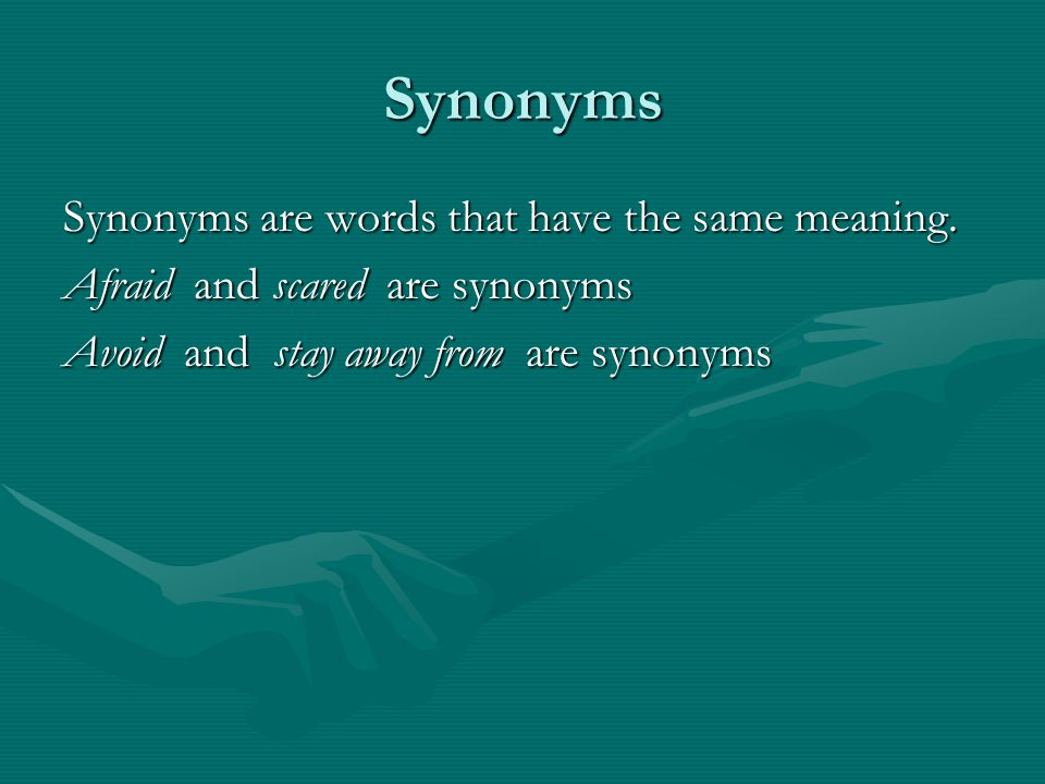 Synonyms Synonyms are words that have the same meaning.