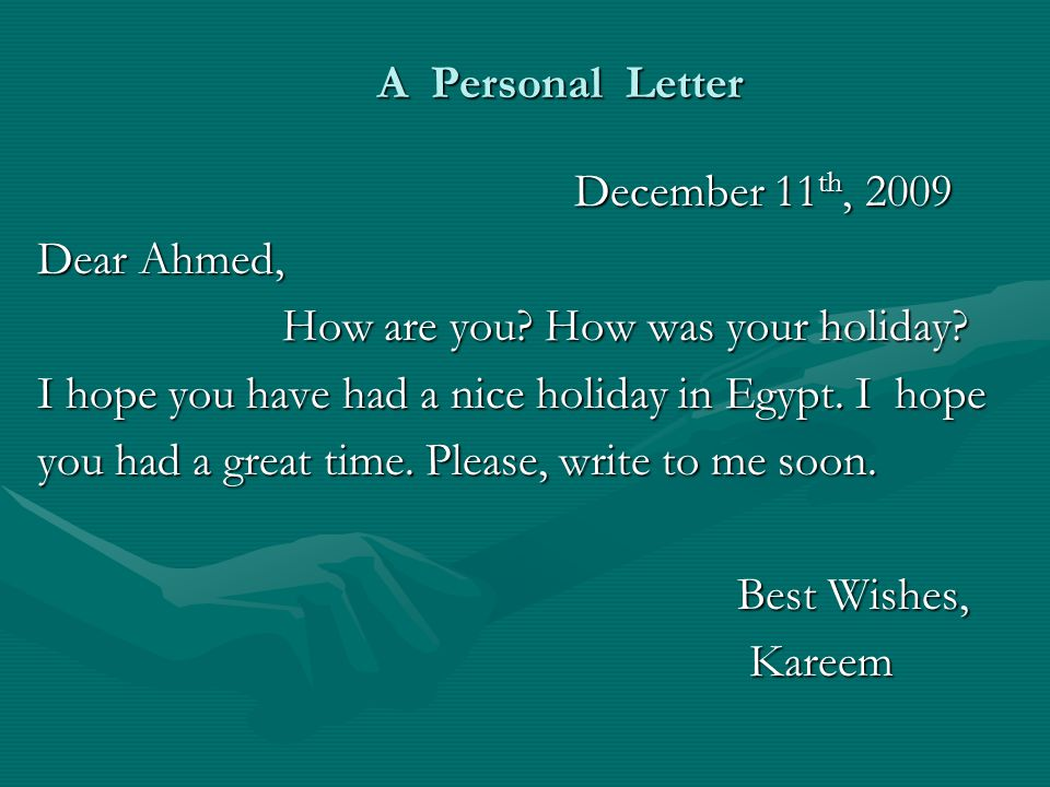 A Personal Letter December 11 th, 2009 December 11 th, 2009 Dear Ahmed, How are you.