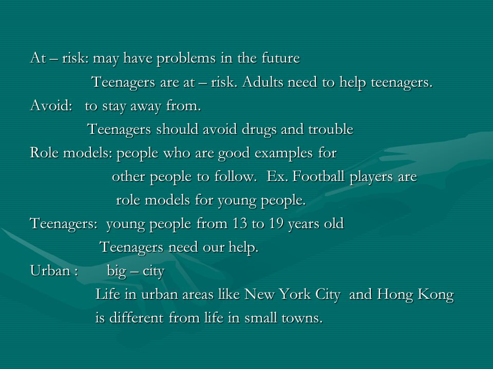 At – risk: may have problems in the future Teenagers are at – risk. Adults need to help teenagers. Teenagers are at – risk. Adults need to help teenag
