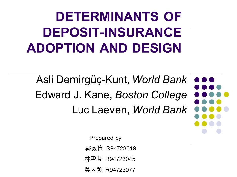 Factors that determine a country's decision to adopt explicit deposit insurance : 1.Outside influence 2.Internally political system Data : 170 countries over 1960-2003 period