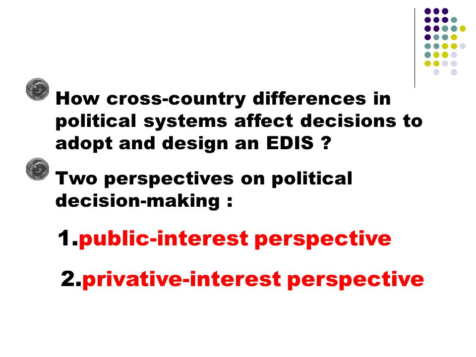 How cross-country differences in political systems affect decisions to adopt and design an EDIS .