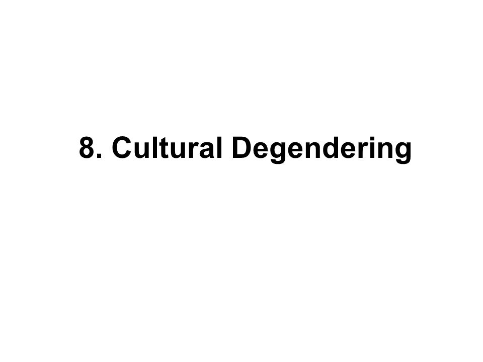 8. Cultural Degendering