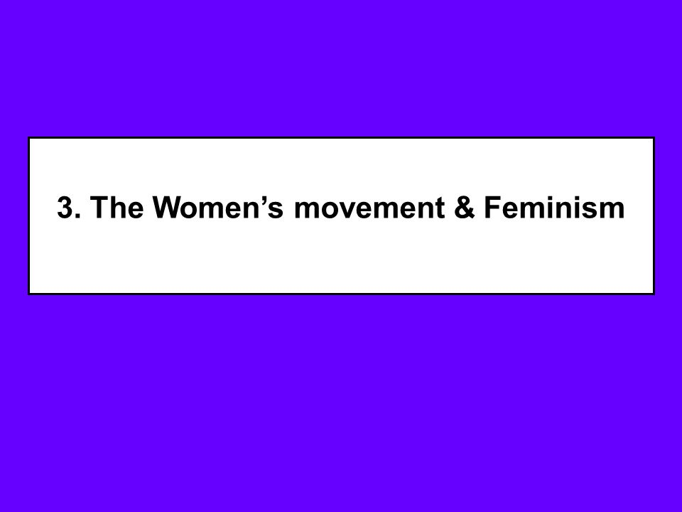 3. The Women's movement & Feminism