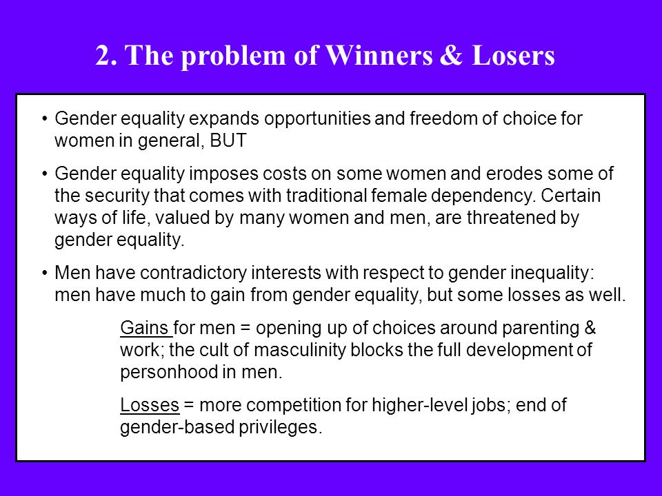 Gender equality expands opportunities and freedom of choice for women in general, BUT Gender equality imposes costs on some women and erodes some of the security that comes with traditional female dependency.