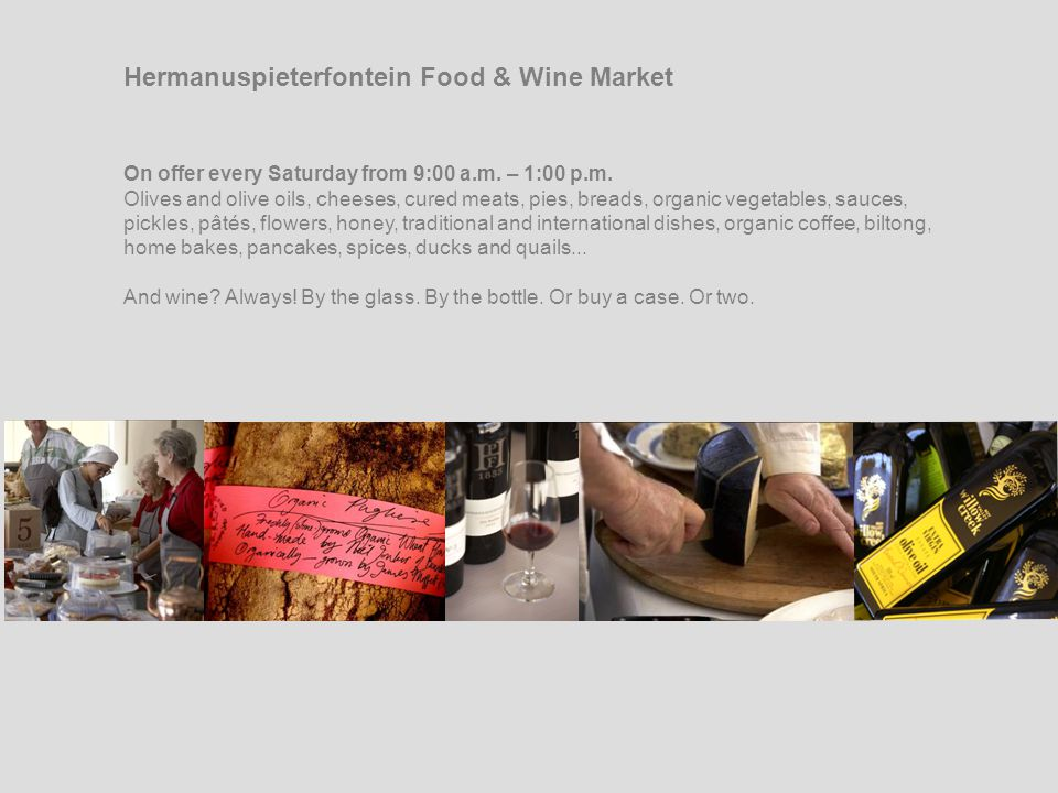Hermanuspieterfontein Food & Wine Market On offer every Saturday from 9:00 a.m.