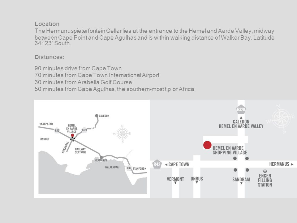 Location The Hermanuspieterfontein Cellar lies at the entrance to the Hemel and Aarde Valley, midway between Cape Point and Cape Agulhas and is within walking distance of Walker Bay.