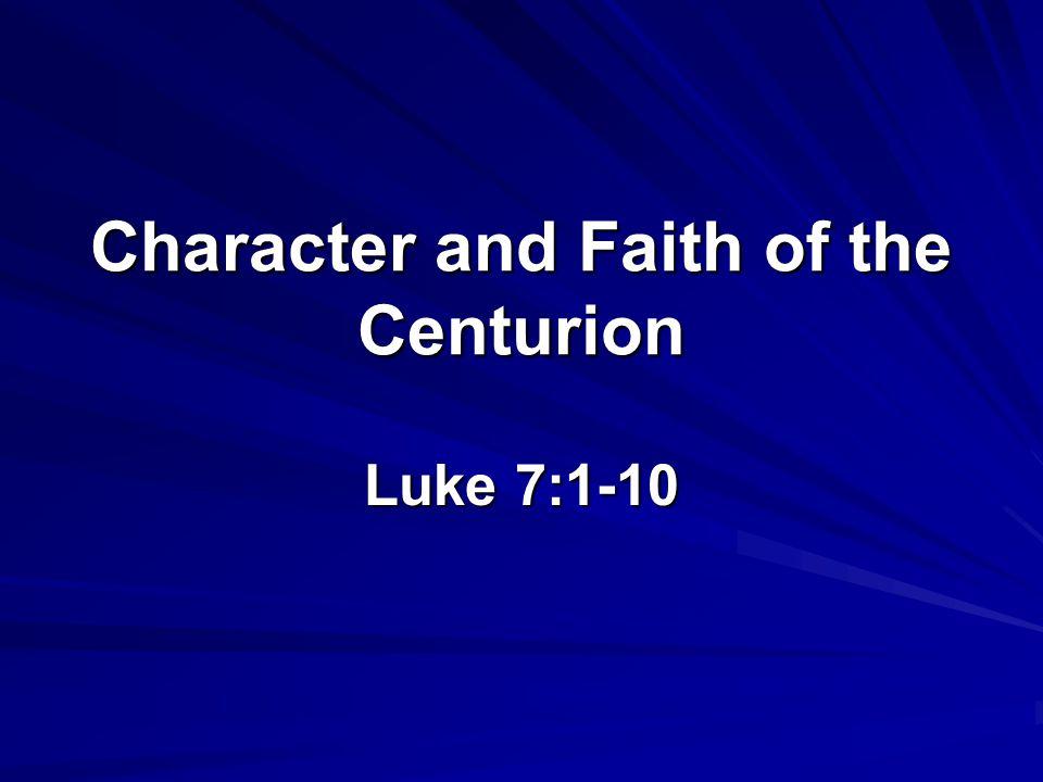 Character and Faith of the Centurion Luke 7:1-10