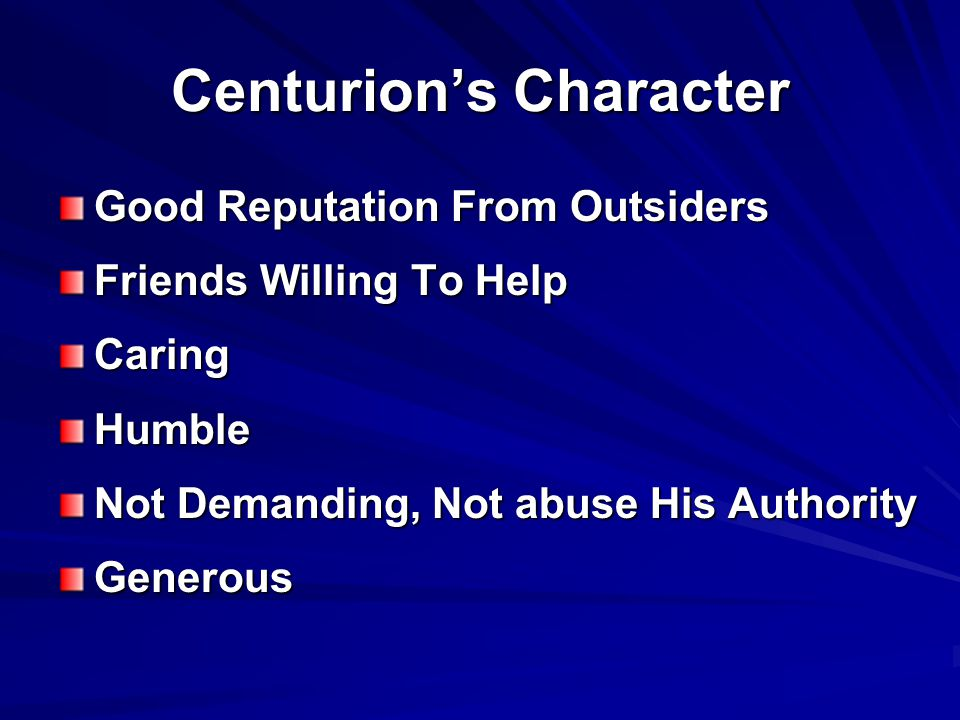 Centurion's Character Good Reputation From Outsiders Friends Willing To Help CaringHumble Not Demanding, Not abuse His Authority Generous