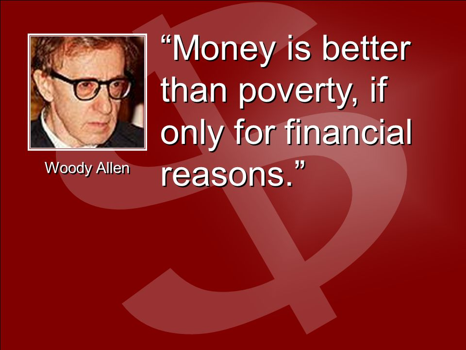 Money is better than poverty, if only for financial reasons. Woody Allen