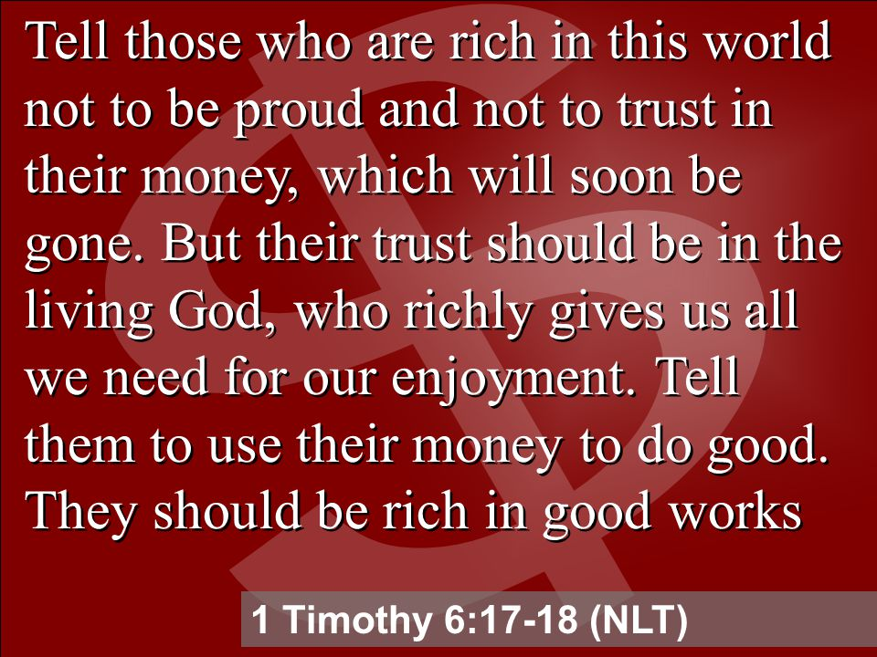 Tell those who are rich in this world not to be proud and not to trust in their money, which will soon be gone.