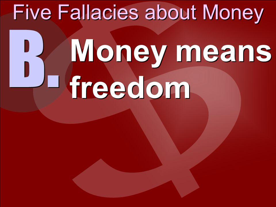 Five Fallacies about Money C. Money means respect