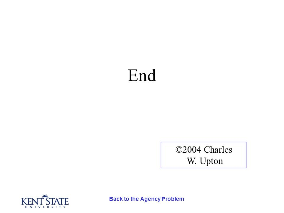 Back to the Agency Problem End ©2004 Charles W. Upton