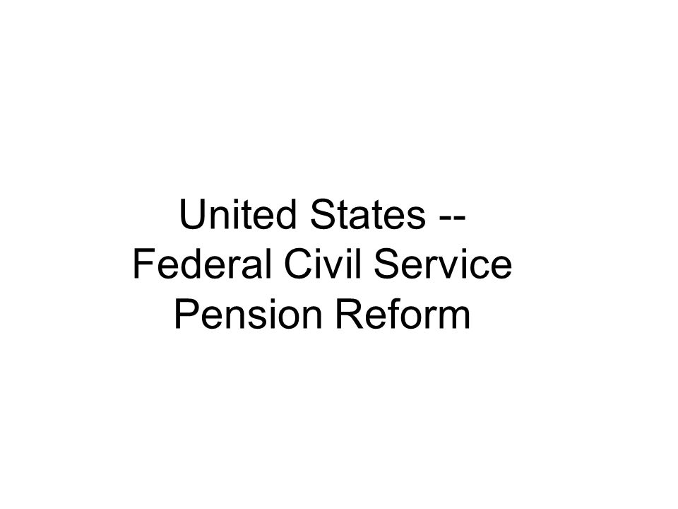United States -- Federal Civil Service Pension Reform