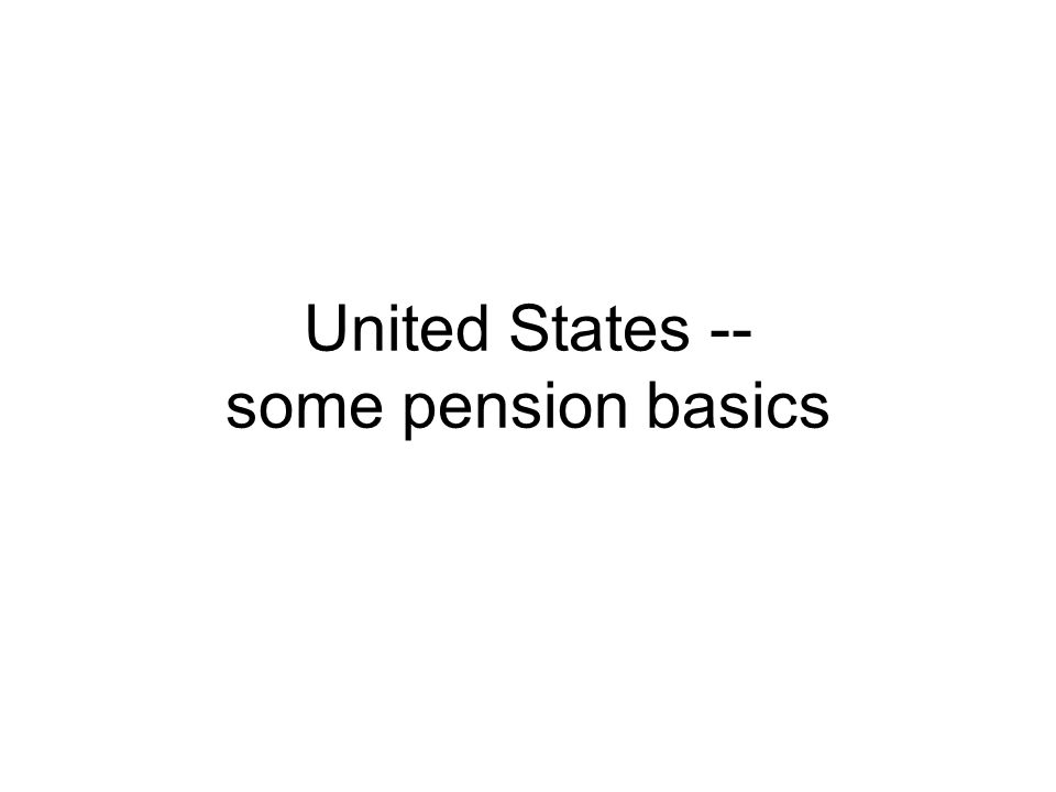 United States -- some pension basics