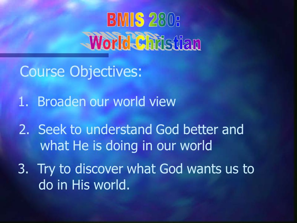 World Christian--World Vision n Objectives n Objectives of this introductory lesson: –Define –Define World Christian –Identify –Identify key choices we must make to become World Christians –List –List the ten building blocks of World Vision