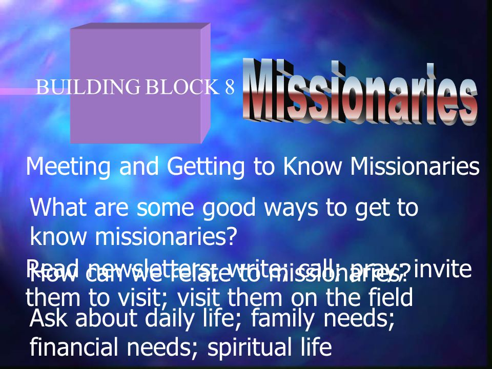 BUILDING BLOCK 8 Meeting and Getting to Know Missionaries What are some good ways to get to know missionaries.