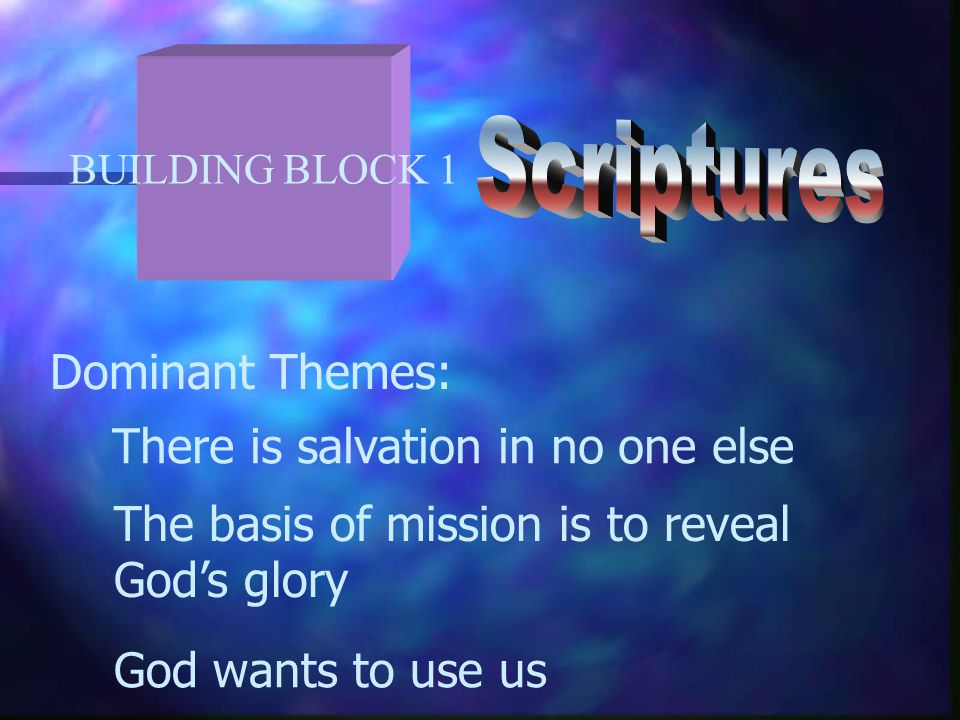 BUILDING BLOCK 1 Dominant Themes: There is salvation in no one else The basis of mission is to reveal God's glory God wants to use us