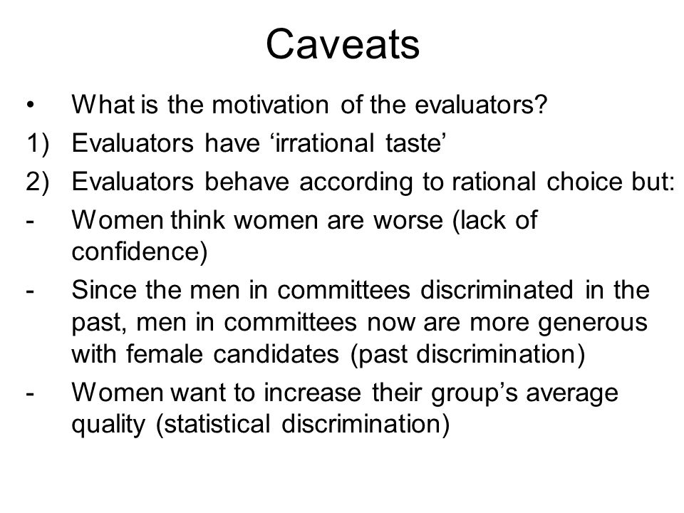Caveats What is the motivation of the evaluators.