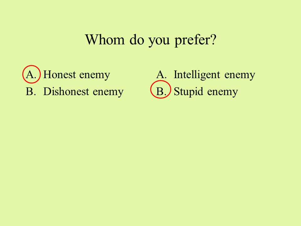Whom do you prefer A.Honest friend B.Dishonest friend A.Intelligent friend B.Stupid friend