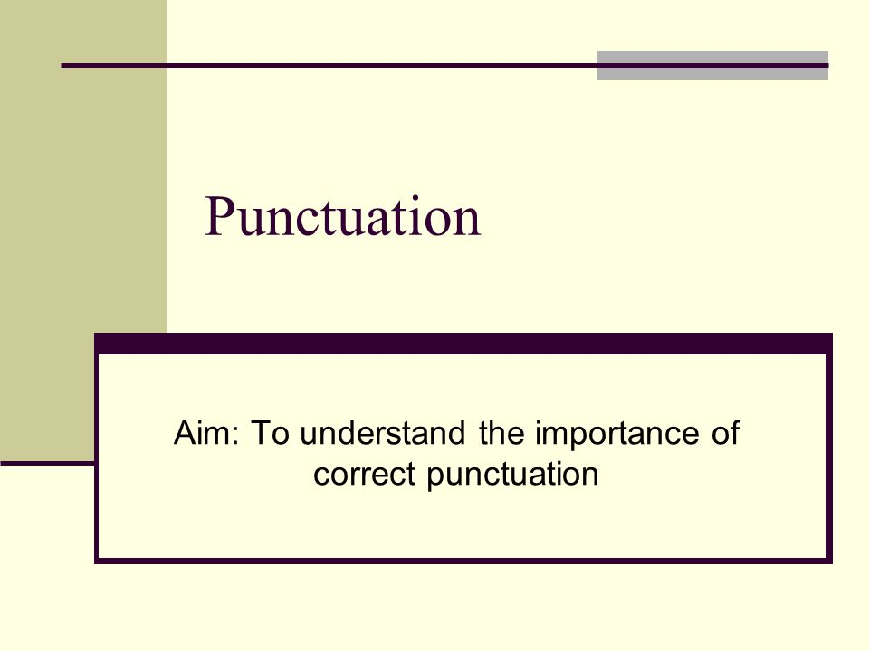 Punctuation Aim: To understand the importance of correct punctuation