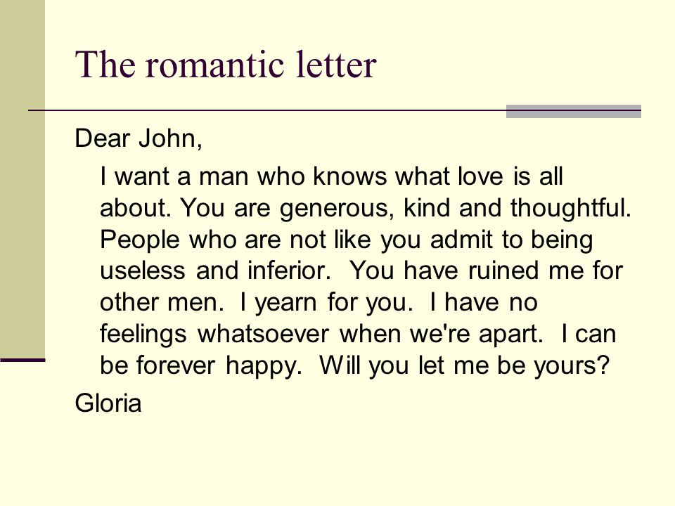 The romantic letter Dear John, I want a man who knows what love is all about.